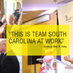 """THIS IS TEAM SOUTH CAROLINA AT WORK"" – Governor Nikki R. Haley"